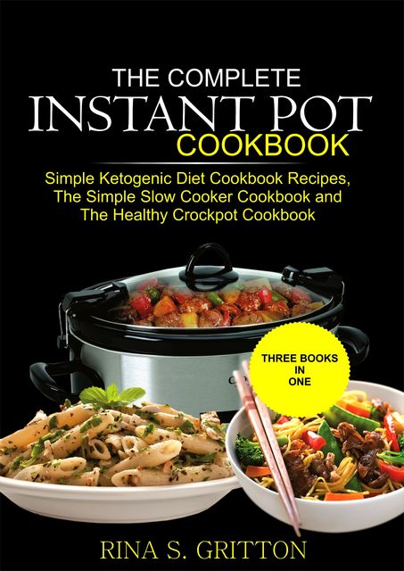 The Complete Instant Pot Cookbook, Rina S. Gritton