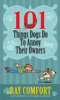 101 Things Dogs Do To Annoy Their Owners, Ray Comfort