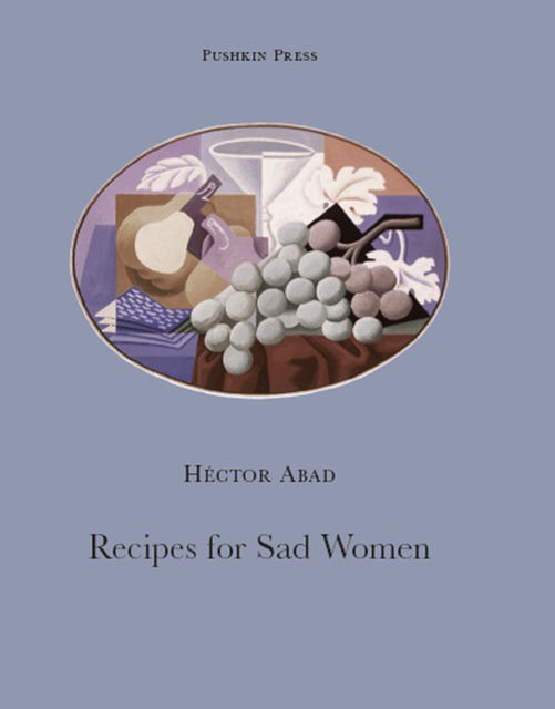 Recipes for Sad Women, Héctor Abad