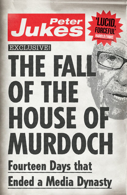 The Fall of the House of Murdoch, Peter Jukes