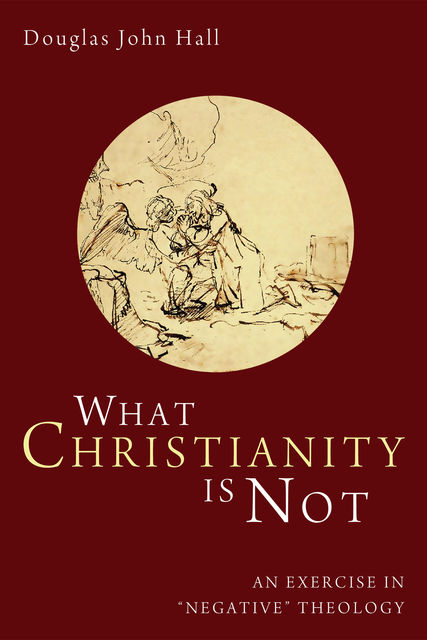 What Christianity Is Not, Douglas John Hall
