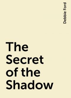 The Secret of the Shadow, Debbie Ford