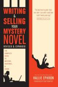 Writing and Selling Your Mystery Novel Revised and Expanded Edition, Hallie Ephron