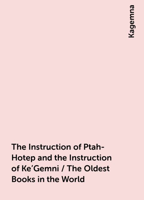 The Instruction of Ptah-Hotep and the Instruction of Ke'Gemni / The Oldest Books in the World, Kagemna