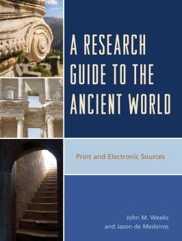 A Research Guide to the Ancient World, John Weeks, Jason de Medeiros