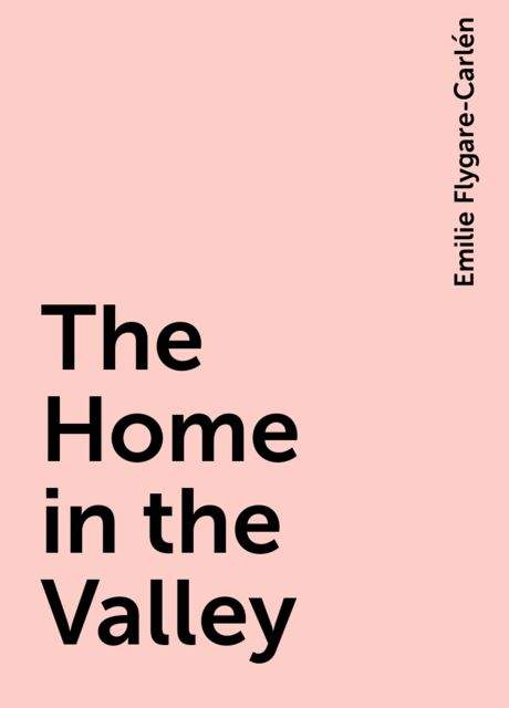 The Home in the Valley, Emilie Flygare-Carlén