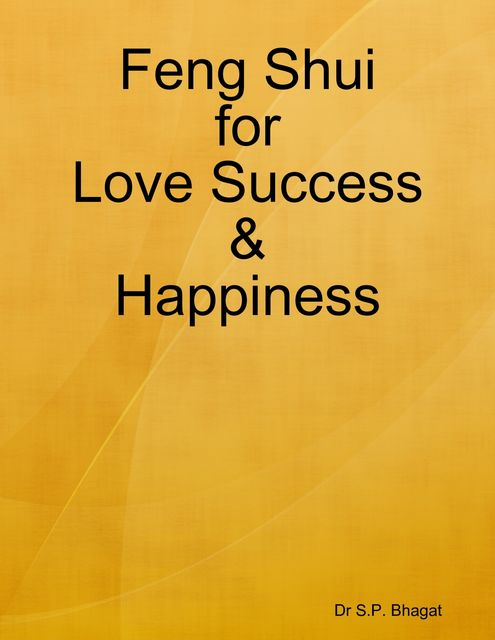 Feng Shui for Love Success & Happiness, S.P. Bhagat