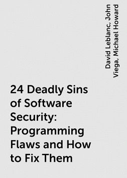 24 Deadly Sins of Software Security: Programming Flaws and How to Fix Them, John Viega, Michael Howard, David Leblanc