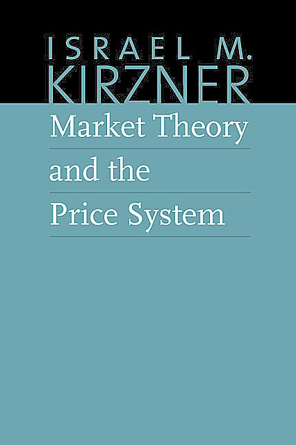 Market Theory and the Price System, Israel Kirzner