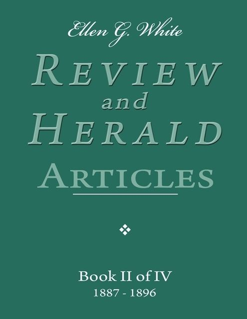 Ellen G. White Review and Herald Articles – Book II of IV, Ellen G.White