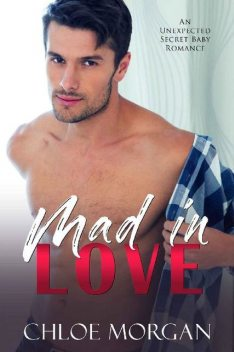 Mad In Love: A Billionaire Unexpected Baby Office Romance, Chloe Morgan