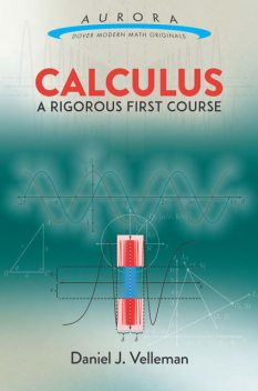 Calculus: A Rigorous First Course, Daniel J. Velleman