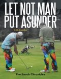 Let Not Man Put Asunder: The Enoch Chronicles, G.D.Kessler