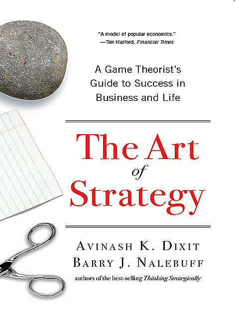 The Art of Strategy: A Game Theorist's Guide to Success in Business and Life, Avinash K.Dixit