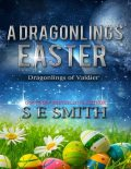 A Dragonlings' Easter: Dragonlings of Valdier, S.E.Smith