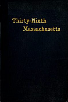 The Thirty-Ninth Regiment Massachusetts Volunteers, 1862–1865, Alfred S.Roe