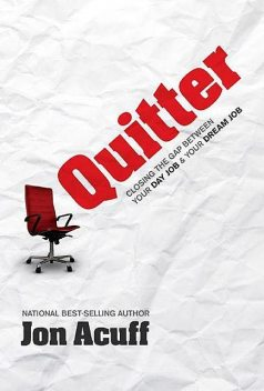Quitter: Closing the Gap Between Your Day Job & Your Dream Job, Jon Acuff