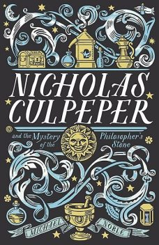 Nicholas Culpeper and the Mystery of the Philosopher's Stone, Michael Noble