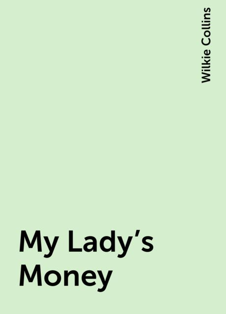 My Lady's Money, Wilkie Collins
