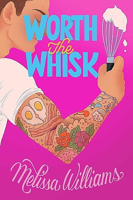 Worth the Whisk: A Friends-to-Lovers Romantic Comedy (Donut Disturb Book 2), Melissa Williams