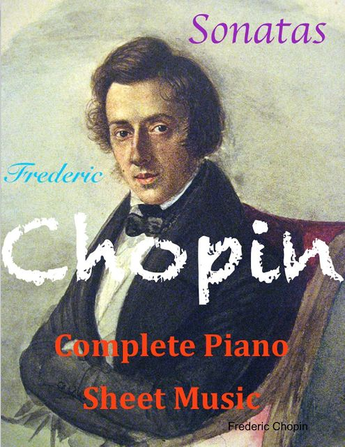 Chopin Complete Piano Sheet Music – Sonatas, Frederic Chopin