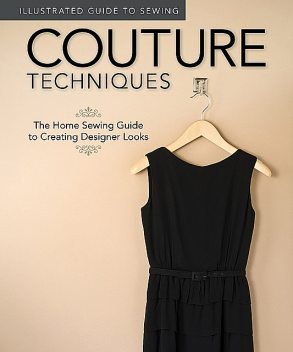 Illustrated Guide to Sewing: Couture Techniques, Colleen Dorsey, Fox Chapel Publishing