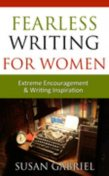 Fearless Writing for Women: Extreme Encouragement and Writing Inspiration, Susan Gabriel
