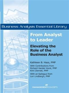From Analyst to Leader: Elevating the Role of the Business Analyst, Kathleen B. Hass