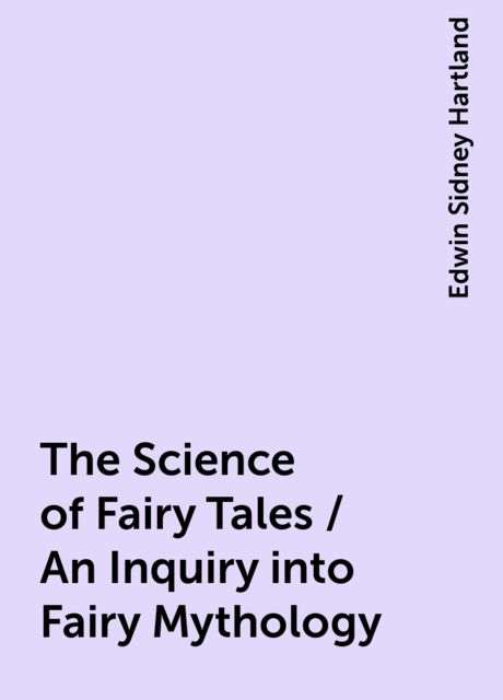 The Science of Fairy Tales / An Inquiry into Fairy Mythology, Edwin Sidney Hartland