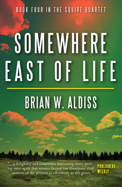 Somewhere East of Life (The Squire Quartet, Book 4), Brian Aldiss