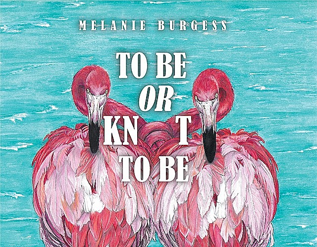 To Be or Knot To Be, Melanie Burgess