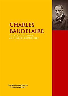 The Collected Works of CHARLES BAUDELAIRE, Charles Baudelaire
