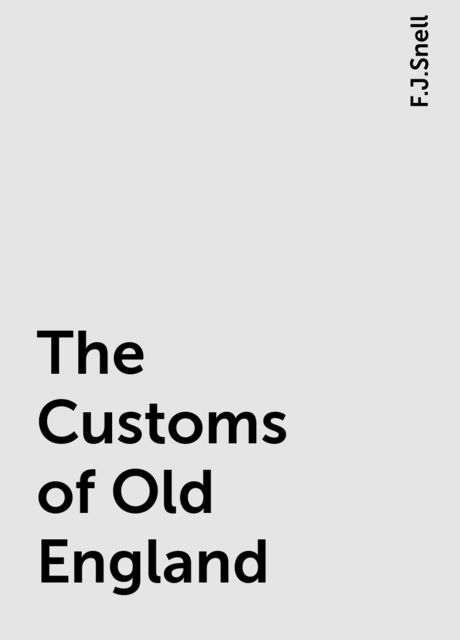 The Customs of Old England, F.J.Snell