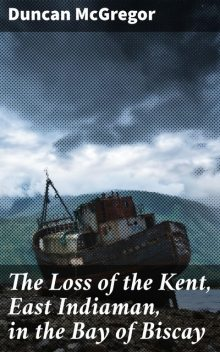 The Loss of the Kent, East Indiaman, in the Bay of Biscay, Duncan McGregor
