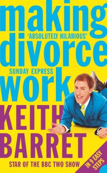 Making Divorce Work: In 9 Easy Steps, Keith Barret