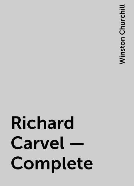 Richard Carvel — Complete, Winston Churchill