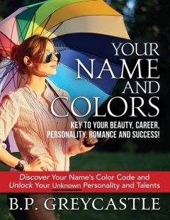 Your Name And Colors Key To Your Beauty, Career, Personality, Romance And Success, B.P. Greycastle