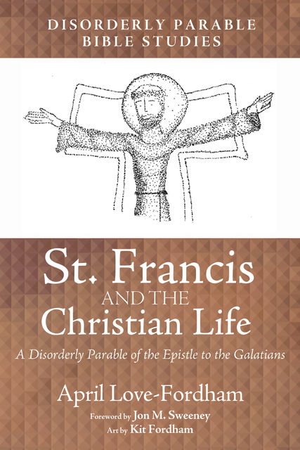 St. Francis and the Christian Life, April Love-Fordham