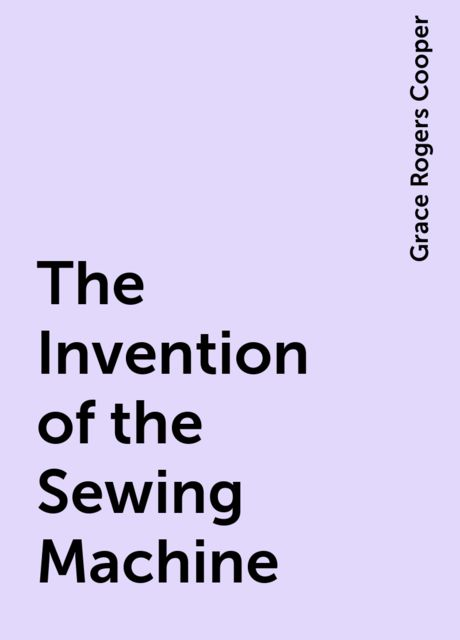 The Invention of the Sewing Machine, Grace Rogers Cooper