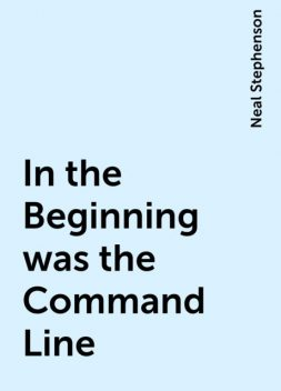 In the Beginning was the Command Line, Neal Stephenson