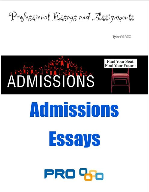 Admissions Essays – Professional Essays and Assignments, Tyler Perez