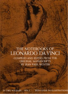 The Notebooks of Leonardo da Vinci, Vol. 1, Leonardo da Vinci