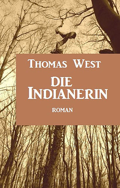 Die Indianerin: Roman, Thomas West