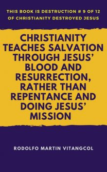 Christianity Teaches Salvation Through Jesus' Blood and Resurrection, Rather than Repentance and Doing Jesus' Mission, Rodolfo Martin Vitangcol