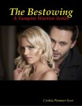 The Bestowing - A Vampire Warrior Series, Cynthia Scott