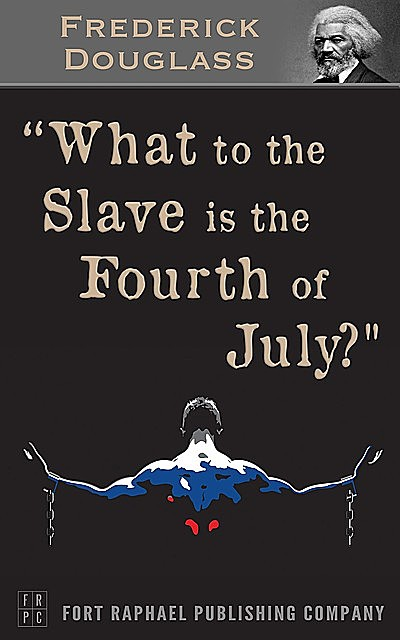 What to the Slave is the 4th of July? – Unabridged, Frederick Douglass