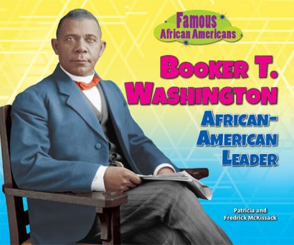 Booker T. Washington, Fredrick McKissack, Patricia McKissack