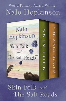 Skin Folk and The Salt Roads, Nalo Hopkinson