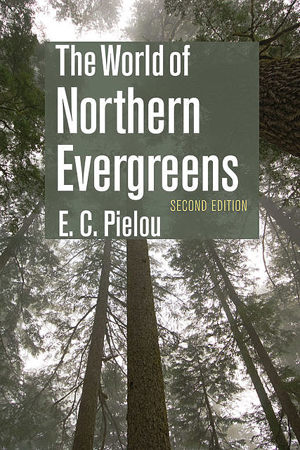 The World of Northern Evergreens, E.C. Pielou
