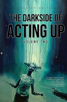 The Darkside of Acting Up, Joseph Maddrey, Jason Morris, Carly R Street